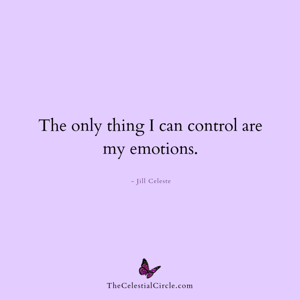 The only thing I can control are my emotions. - Jill Celeste