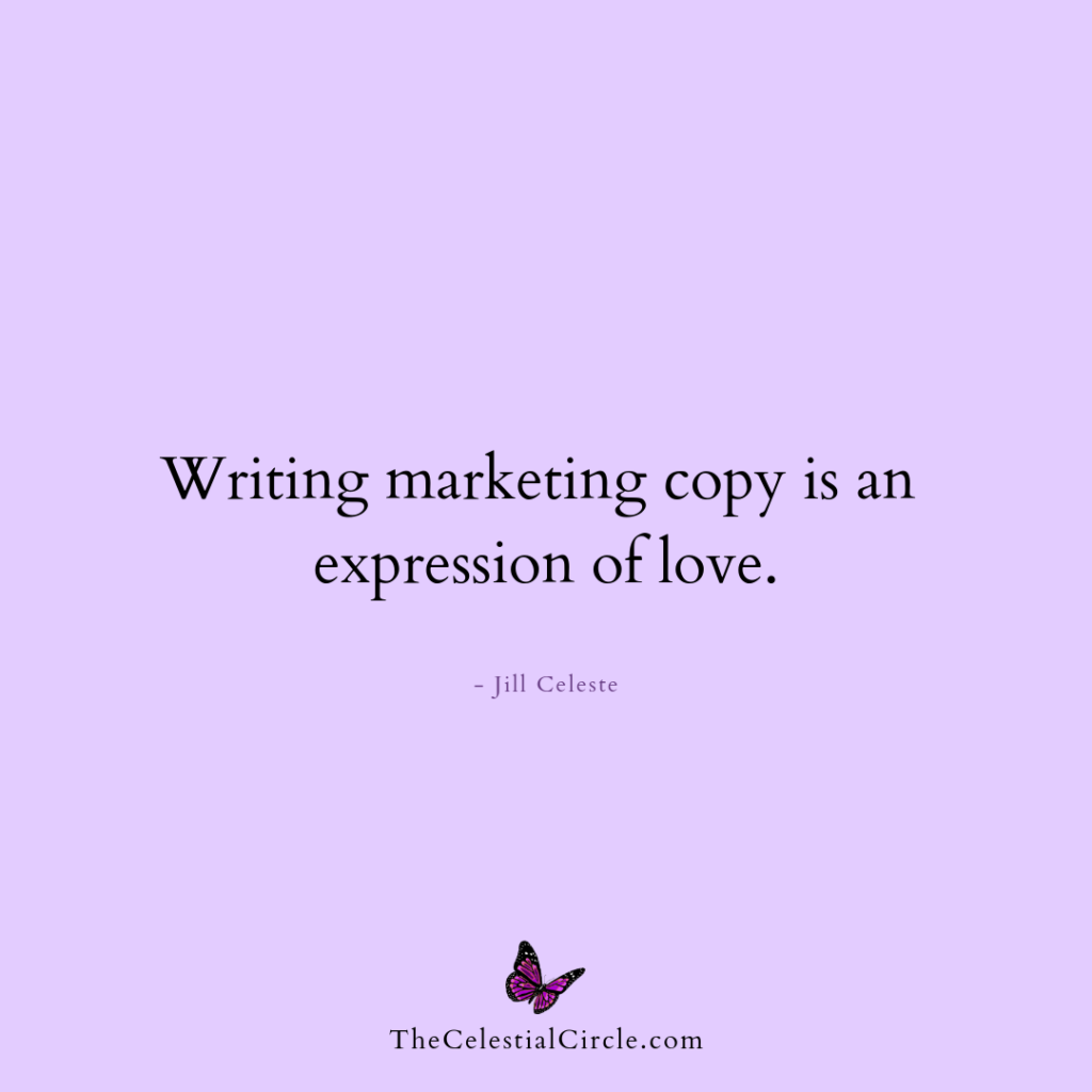 Writing marketing copy is an expression of love. - Jill Celeste