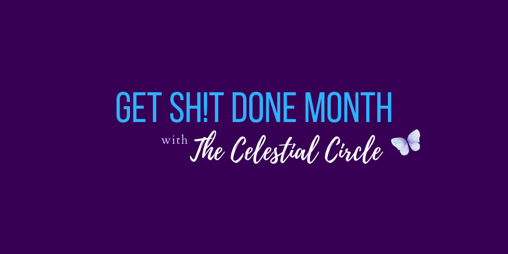 Get Sh!t Done Month in The Celestial Circle