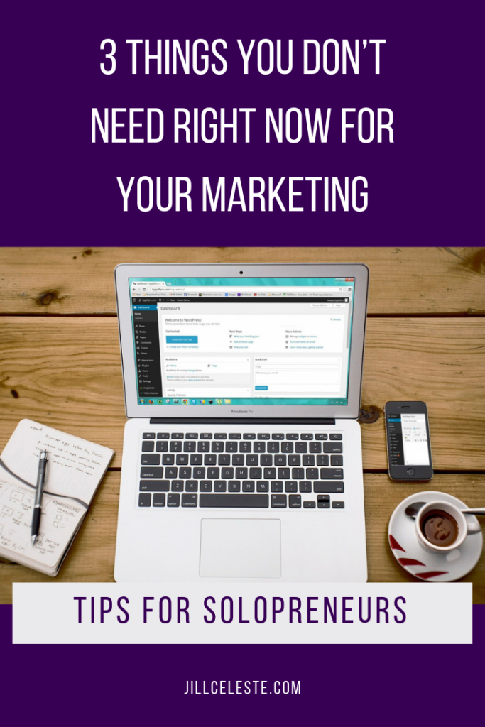 3 Things You Don't Need Right Now For Your Marketing by Jill Celeste