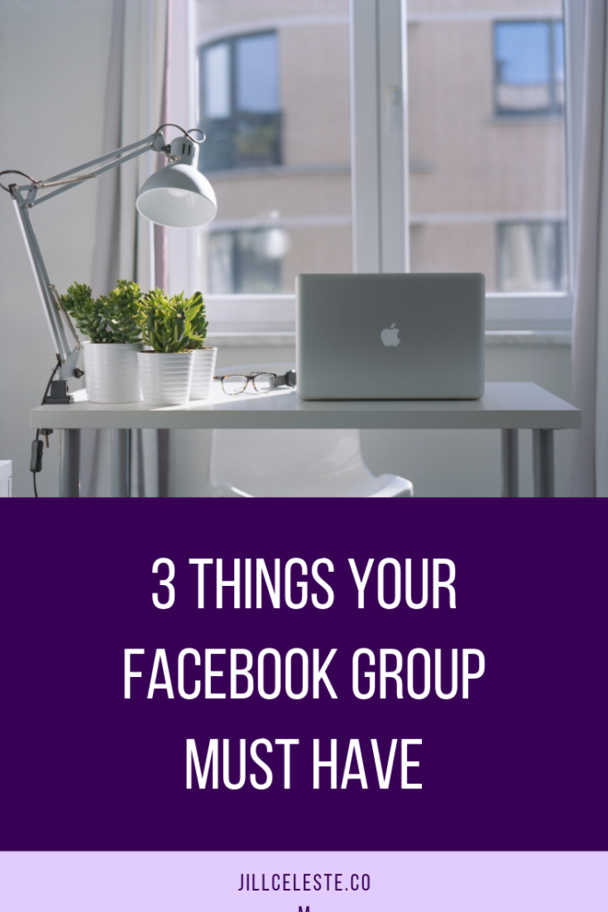 3 Things Your Facebook Group Must Have by Jill Celeste