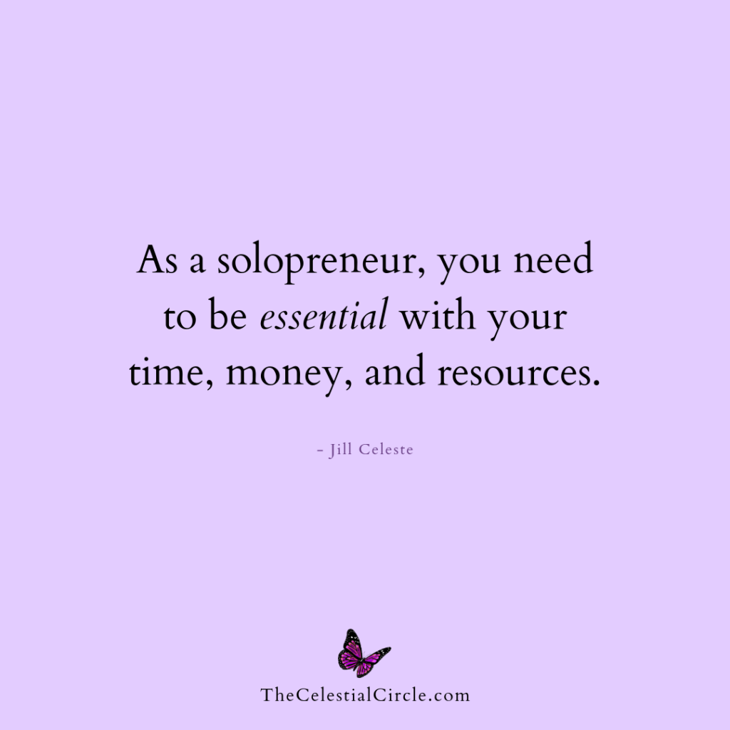 As a solopreneur, you need to be essential with your time, money, and resources. - Jill Celeste