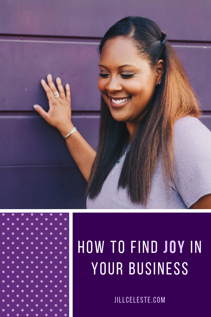 How To Find Joy In Your Business by Jill Celeste