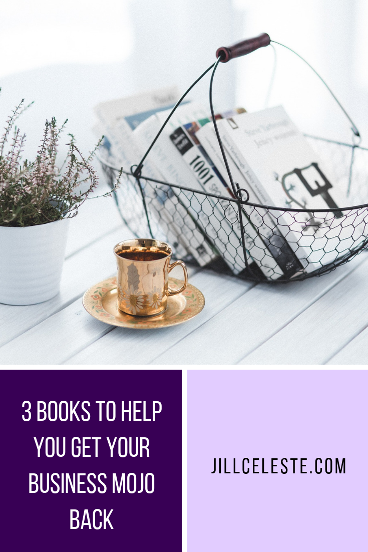 3 Books To Help You Get Your Business Mojo Back by Jill Celeste