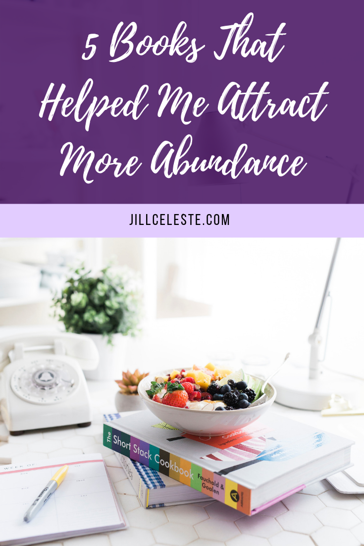 5 Books That Helped Me Attract More Abundance by Jill Celeste