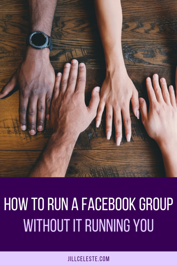 How To Run A Facebook Group Without It Running You by Jill Celeste