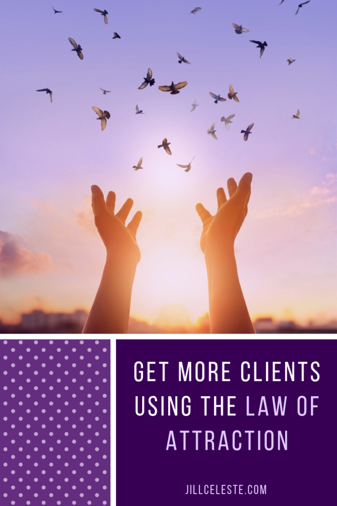 Get More Clients Using The Law of Attraction by Jill Celeste