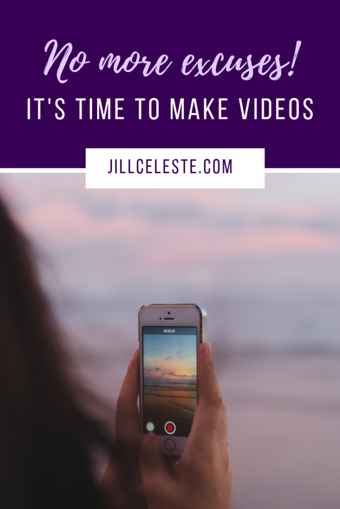 No More Excuses! It's Time To Make Videos. by Jill Celeste