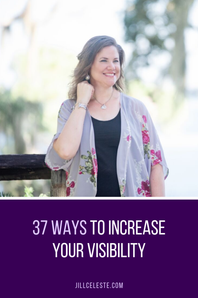 37 Ways To Increase Your Visibility by Jill Celeste
