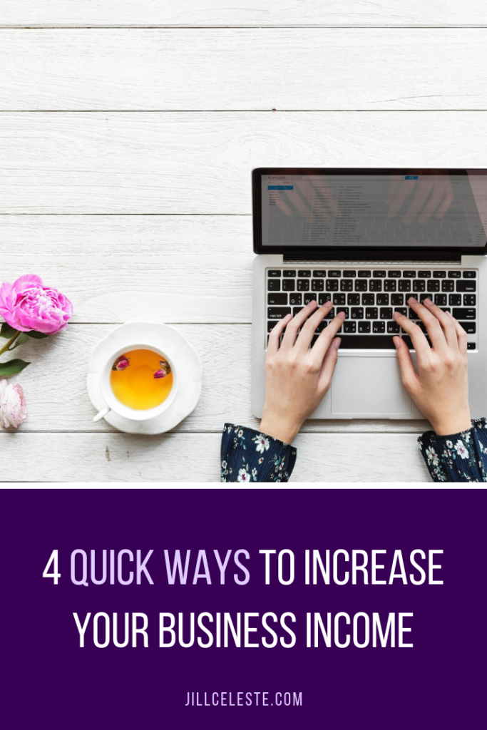 4 Quick Ways To Increase Your Business Income by Jill Celeste