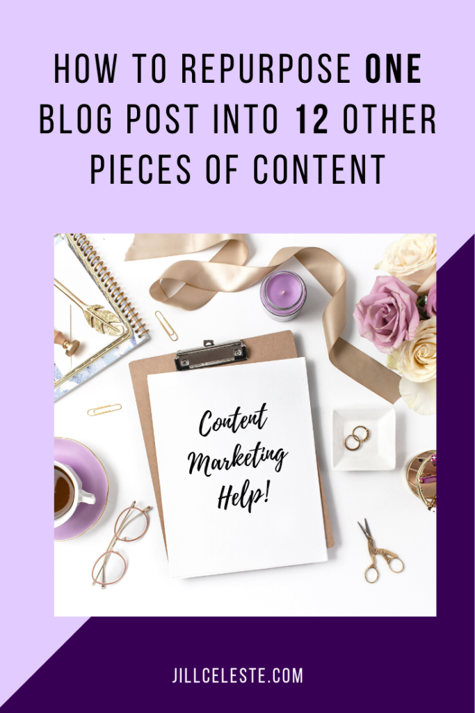 How To Repurpose One Blog Post Into 12 Other Pieces of Content by Jill Celeste