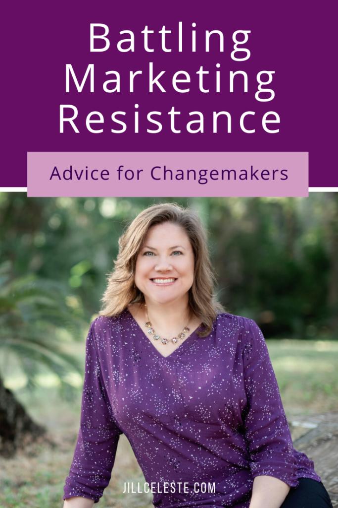 Battling Marketing Resistance by Jill Celeste