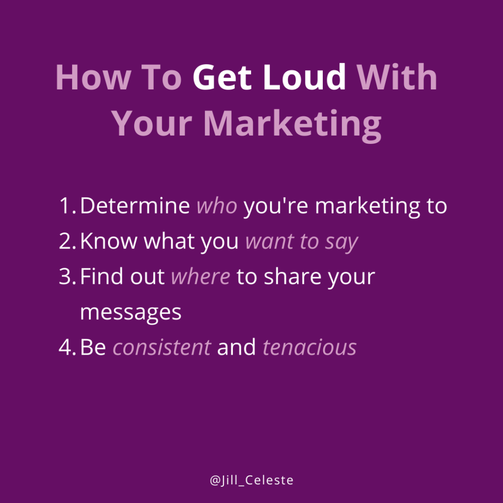 4 Ways To Get Loud With Your Marketing by Jill Celeste