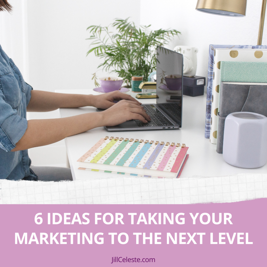 6 Ideas For Taking Your Marketing To The Next Level
