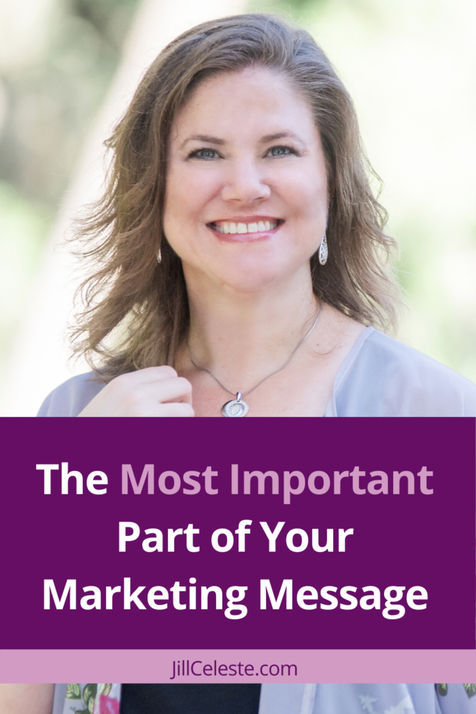 The Most Important Part of Your Marketing Message by Jill Celeste