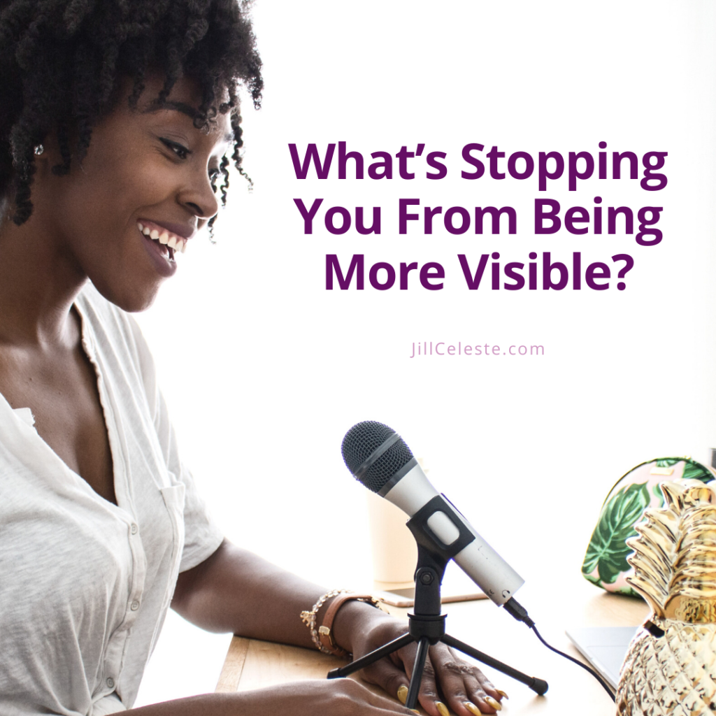 What's Stopping You From Being More Visible?