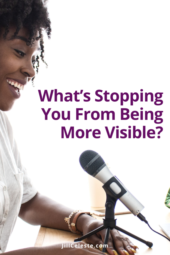 What's Stopping You From Being More Visible? by Jill Celeste