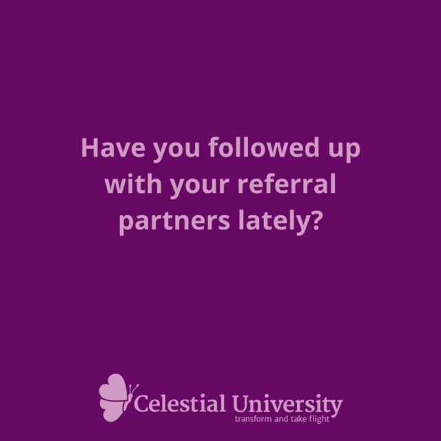 Have you followed up with your referral partners lately?