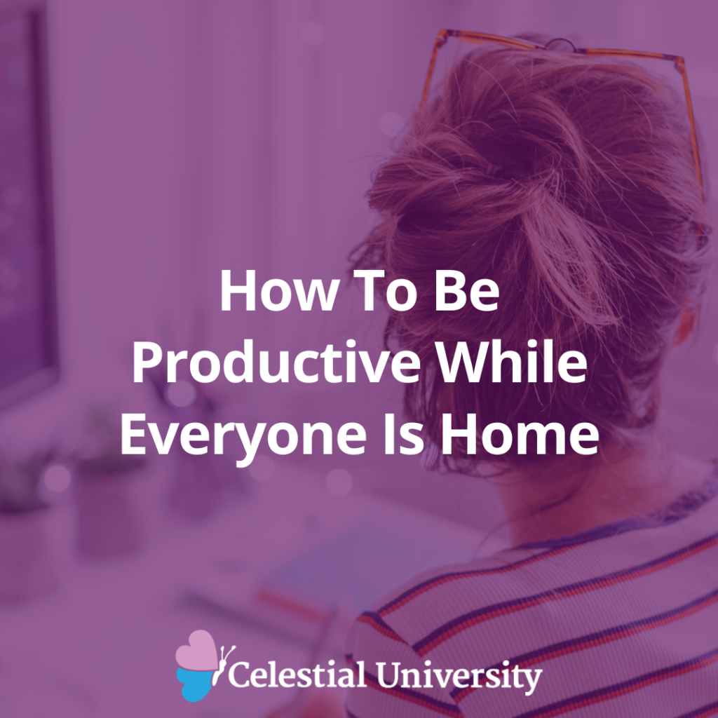 How To Be Productive While Everyone Is Home