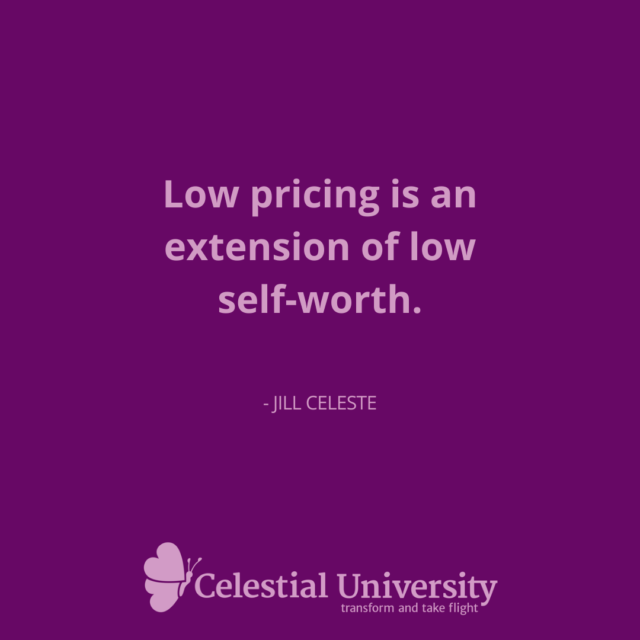 Low pricing is an extension of low self-worth. - Jill Celeste