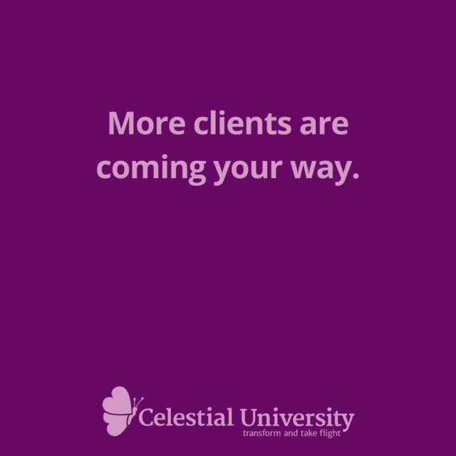 More clients are coming your way. - Jill Celeste