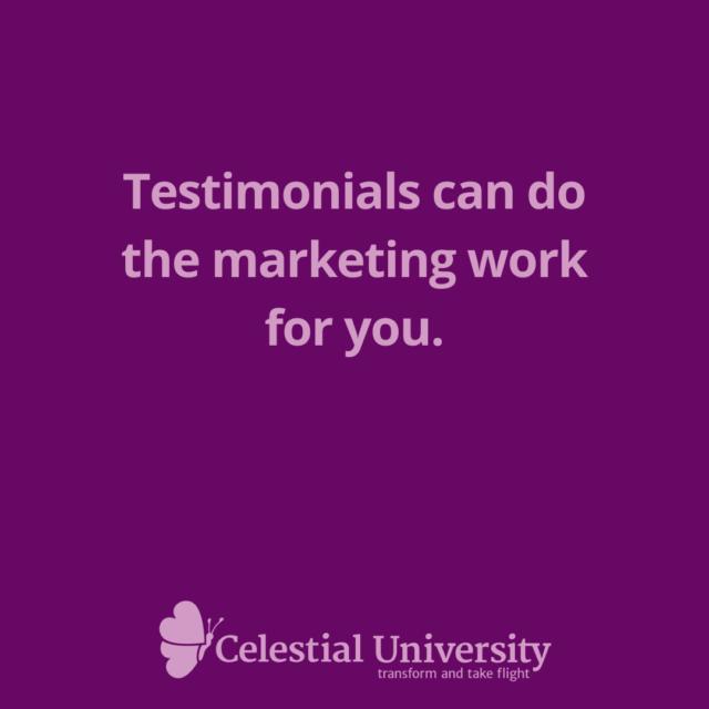 Testimonials can do the marketing work for you. - Jill Celeste