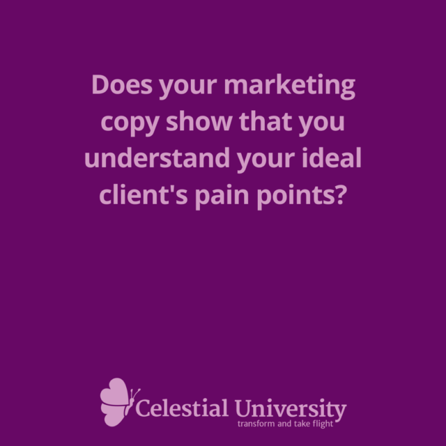 Does your marketing copy show that you understand your ideal client's pain points? Jill Celeste