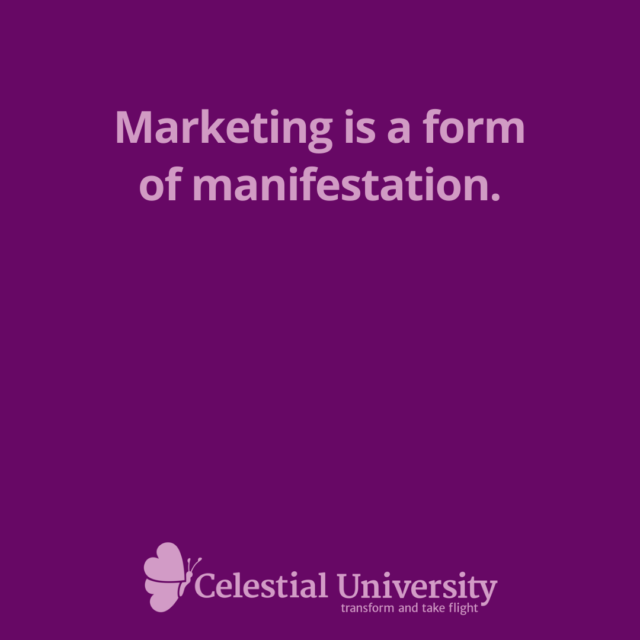 Marketing is a form of manifestation. - Jill Celeste