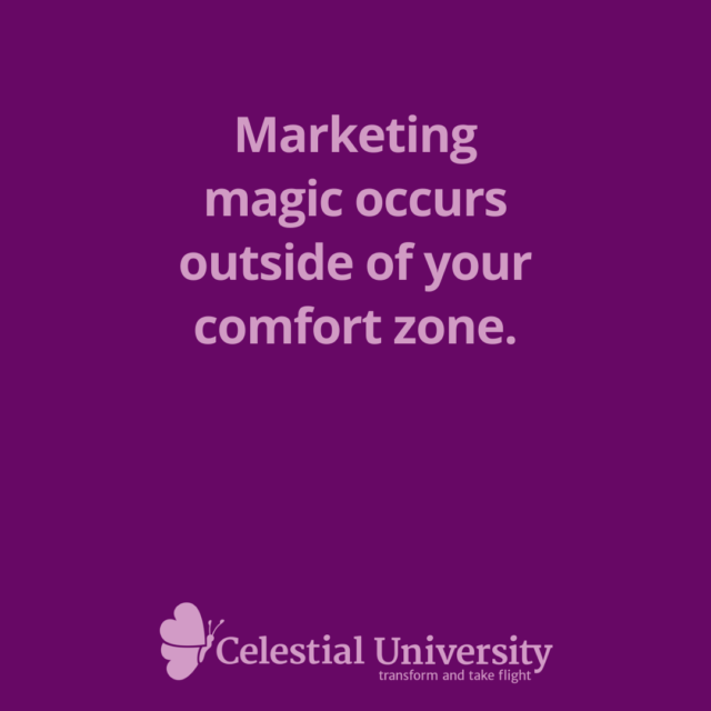 Marketing magic occurs outside of your comfort zone.  - Jill Celeste